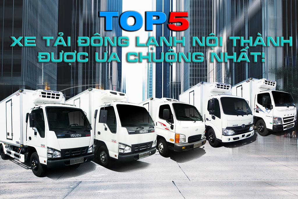 Danh-sach-top-5-xe-tai-dong-lanh-noi-thanh-duoc-ua-chuong-nhat-hien-nay