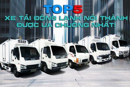 Top 5 xe tải đông lạnh Euro4 đi nội thành được ưa chuộng nhất 2019!