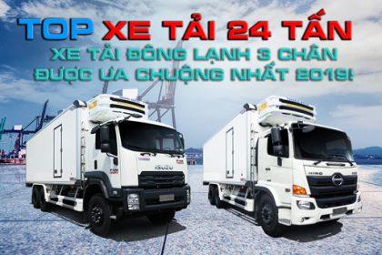 Top xe tải đông lạnh 24 tấn – Xe tải đông lạnh 3 chân được ưa chuộng nhất 2019!